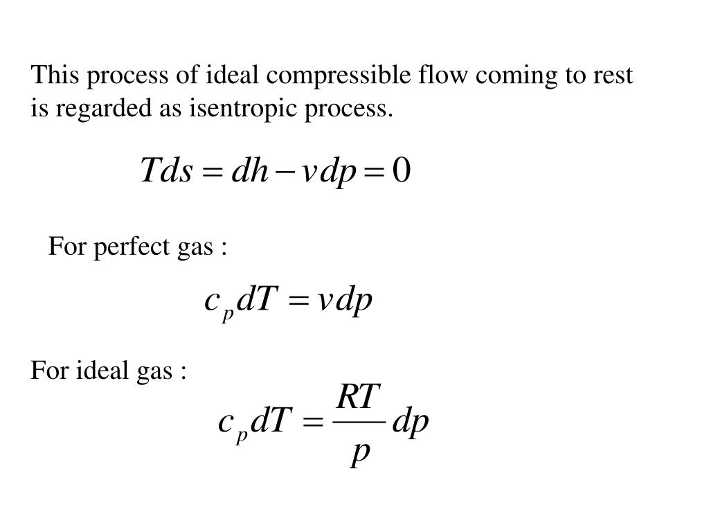 This process of ideal compressible flow coming to rest is regarded as isentropic process.