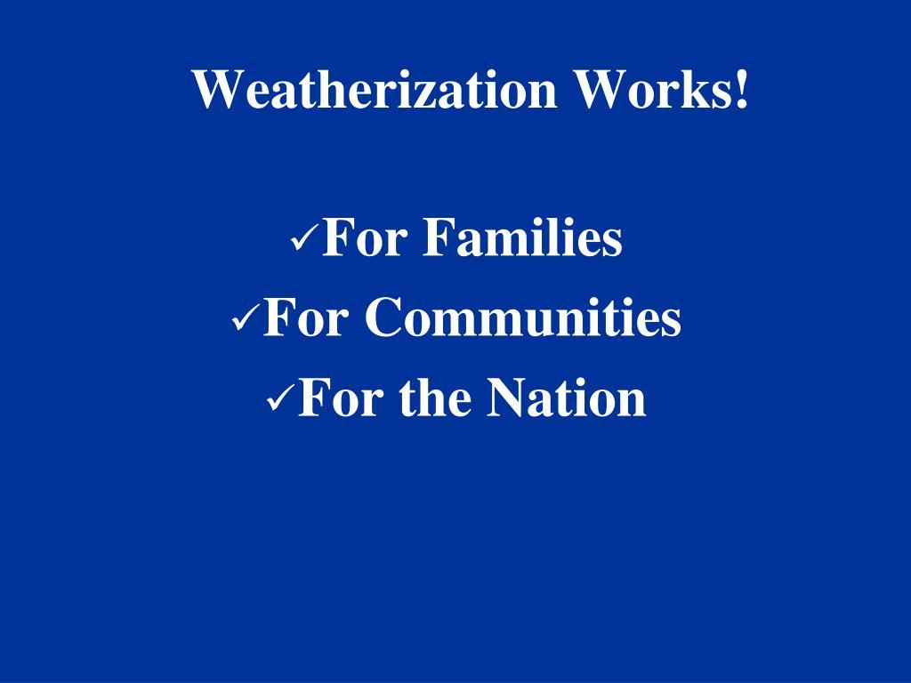 Weatherization Works!