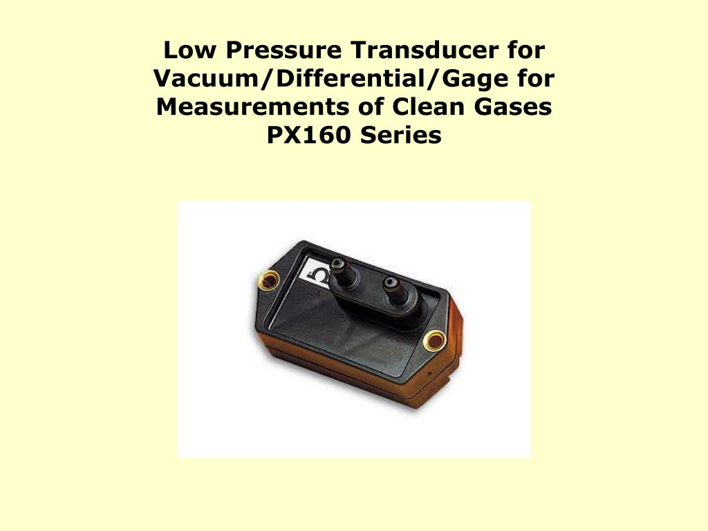 Low Pressure Transducer for Vacuum/Differential/Gage for Measurements of Clean Gases