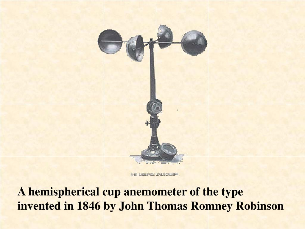 A hemispherical cup anemometer of the type invented in 1846 by John Thomas Romney Robinson