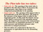 the pitot tube has two tubes