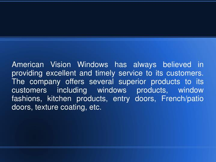 American Vision Windows has always believed in providing excellent and timely service to its custome...