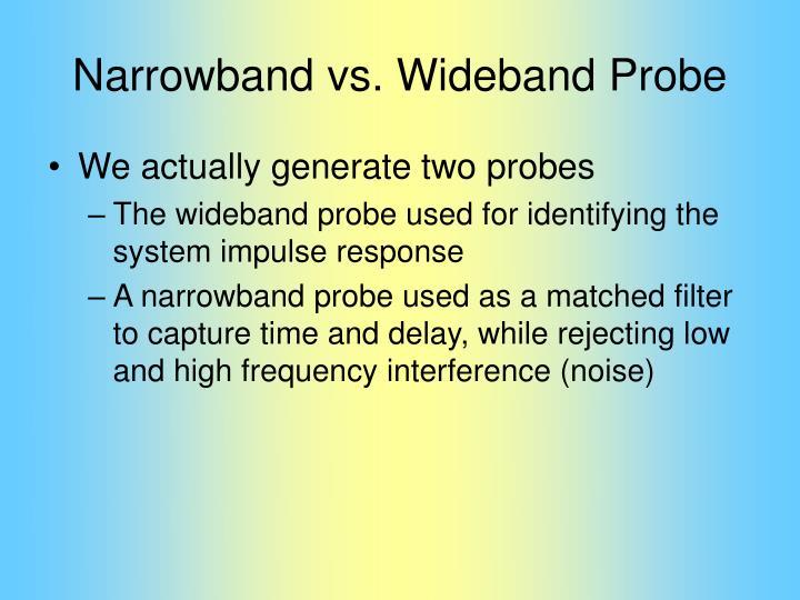 Narrowband vs. Wideband Probe