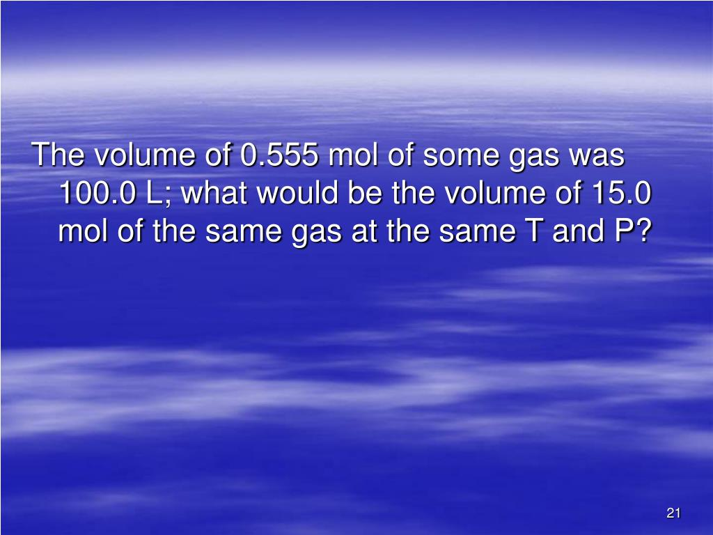 The volume of 0.555 mol of some gas was 100.0 L; what would be the volume of 15.0 mol of the same gas at the same T and P?