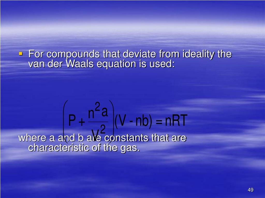 For compounds that deviate from ideality the van der Waals equation is used: