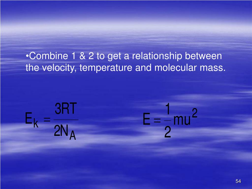 Combine 1 & 2 to get a relationship between the velocity, temperature and molecular mass.