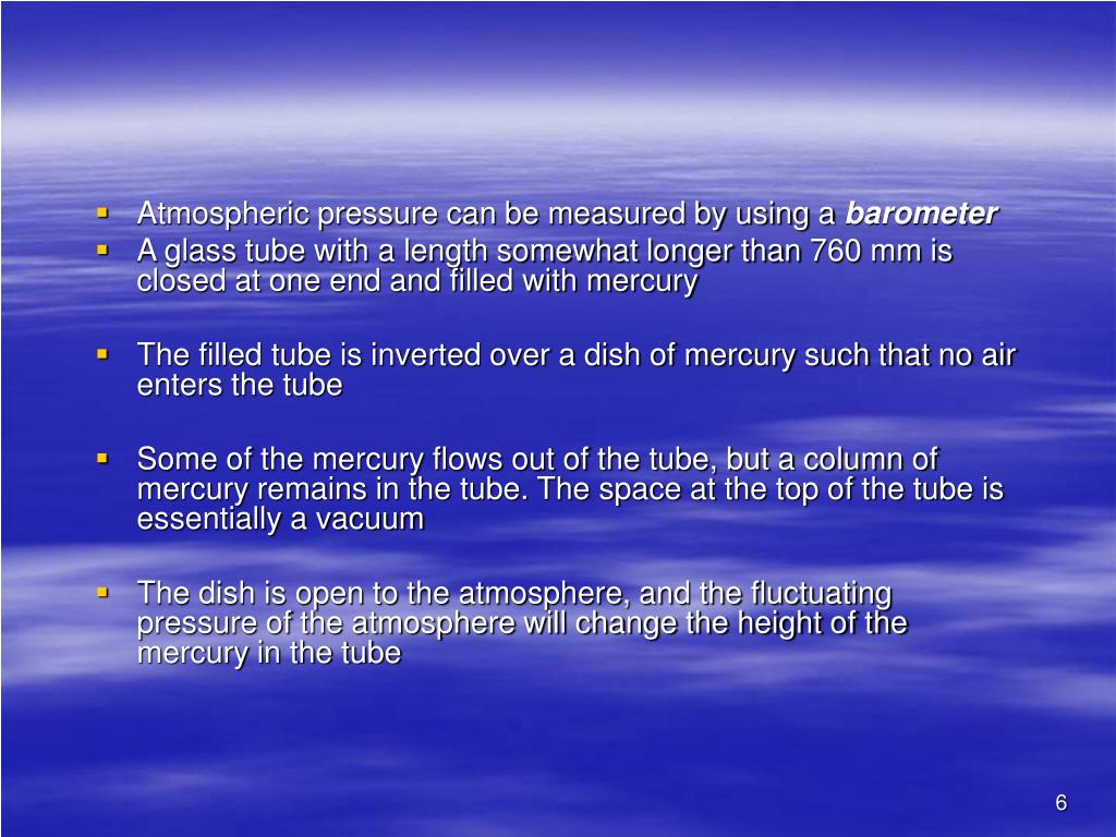 Atmospheric pressure can be measured by using a