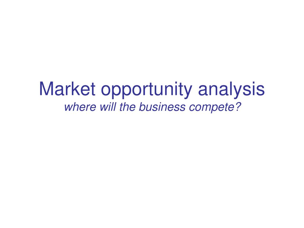 market opportunity analysis where will the business compete