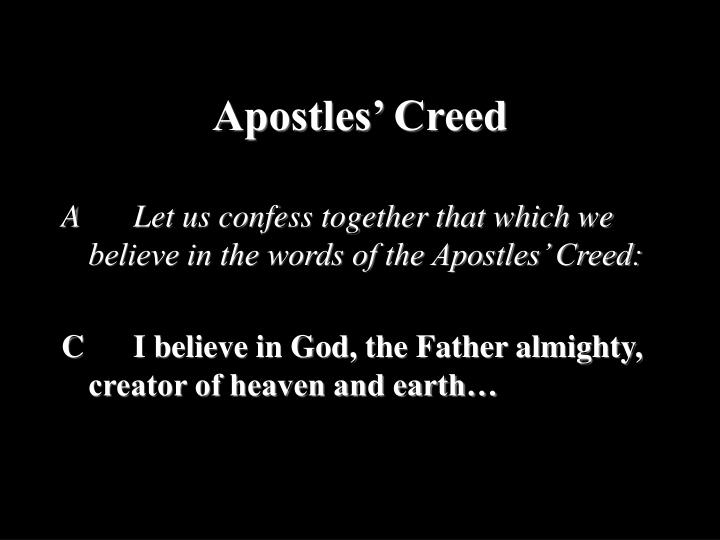 ALet us confess together that which we believe in the words of the Apostles' Creed: