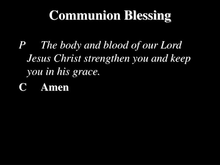 P		The body and blood of our Lord Jesus Christ strengthen you and keep you in his grace.