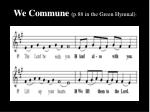 we commune p 88 in the green hymnal