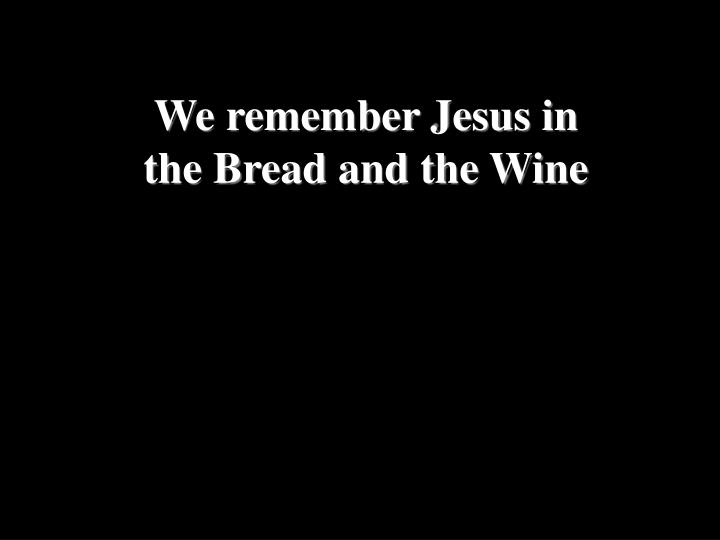 We remember Jesus in