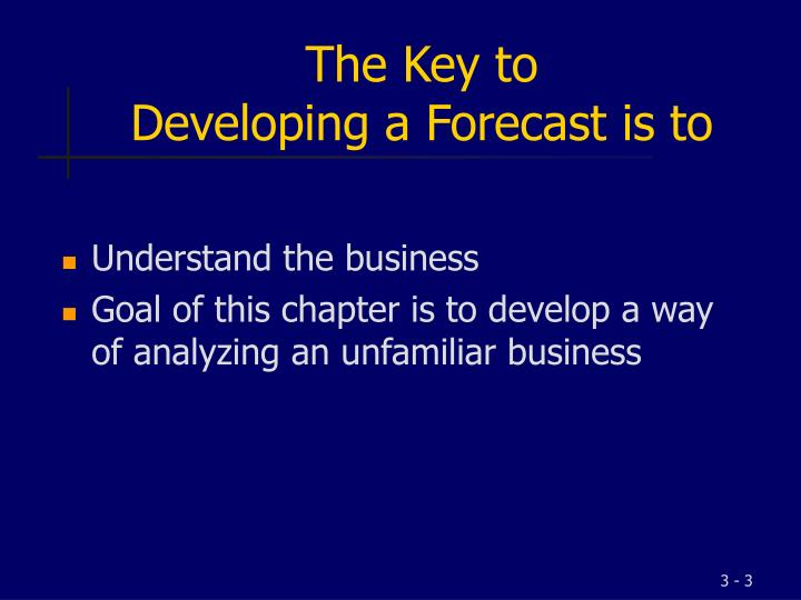 The key to developing a forecast is to