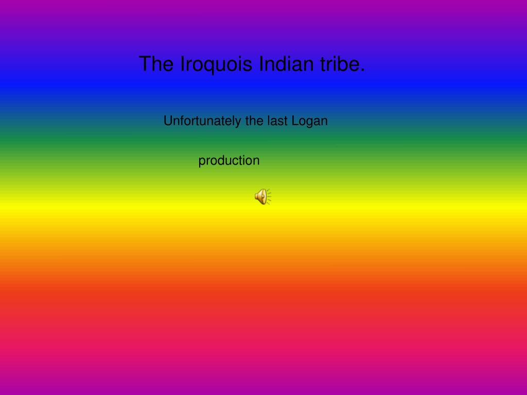 The Iroquois Indian tribe.