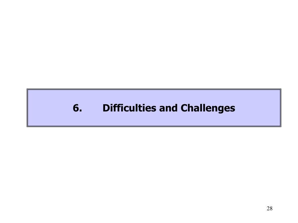 6.	Difficulties and Challenges