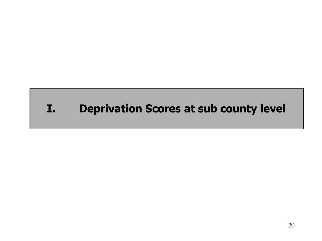 I.	Deprivation Scores at sub county level