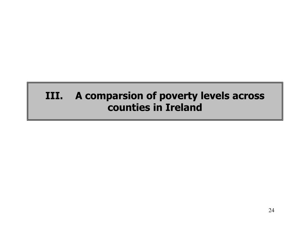 III.	A comparsion of poverty levels across counties in Ireland