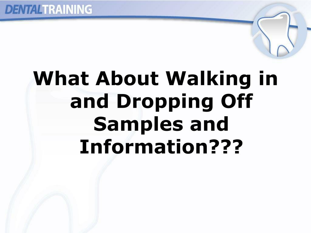 What About Walking in and Dropping Off Samples and Information???