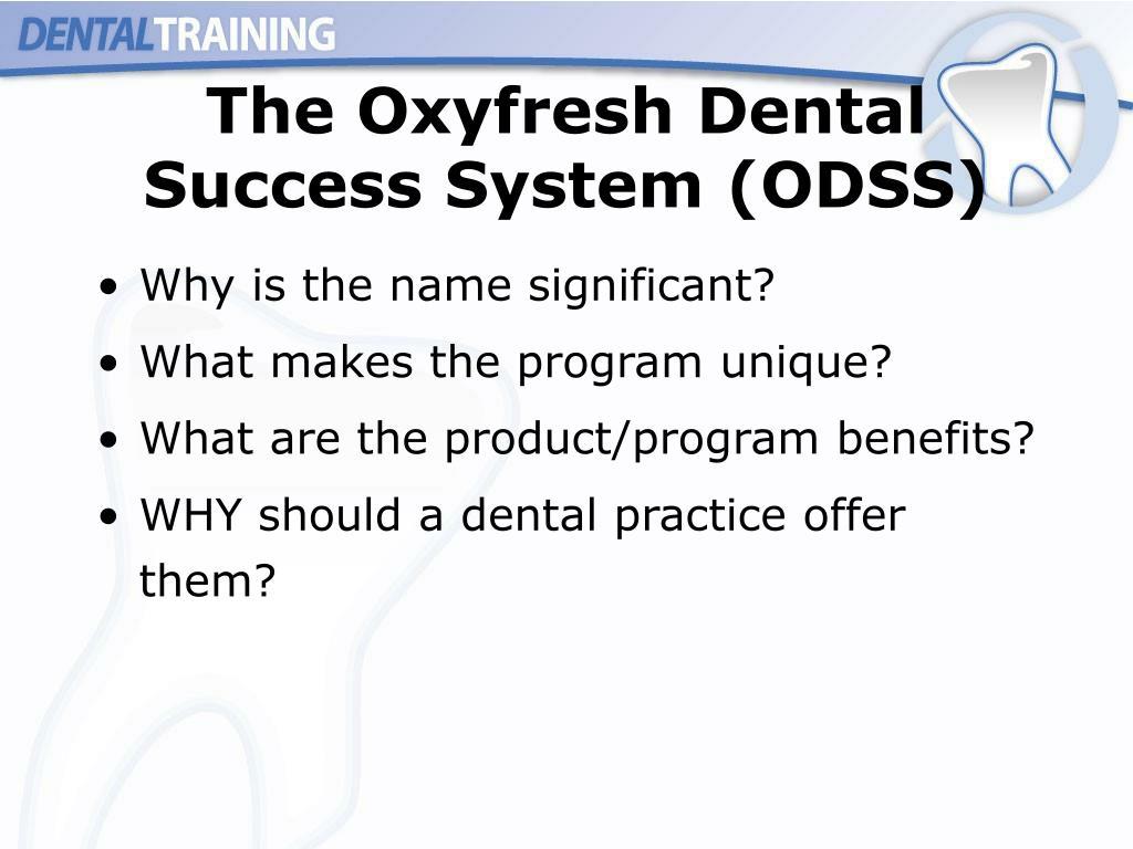 The Oxyfresh Dental Success System (ODSS)