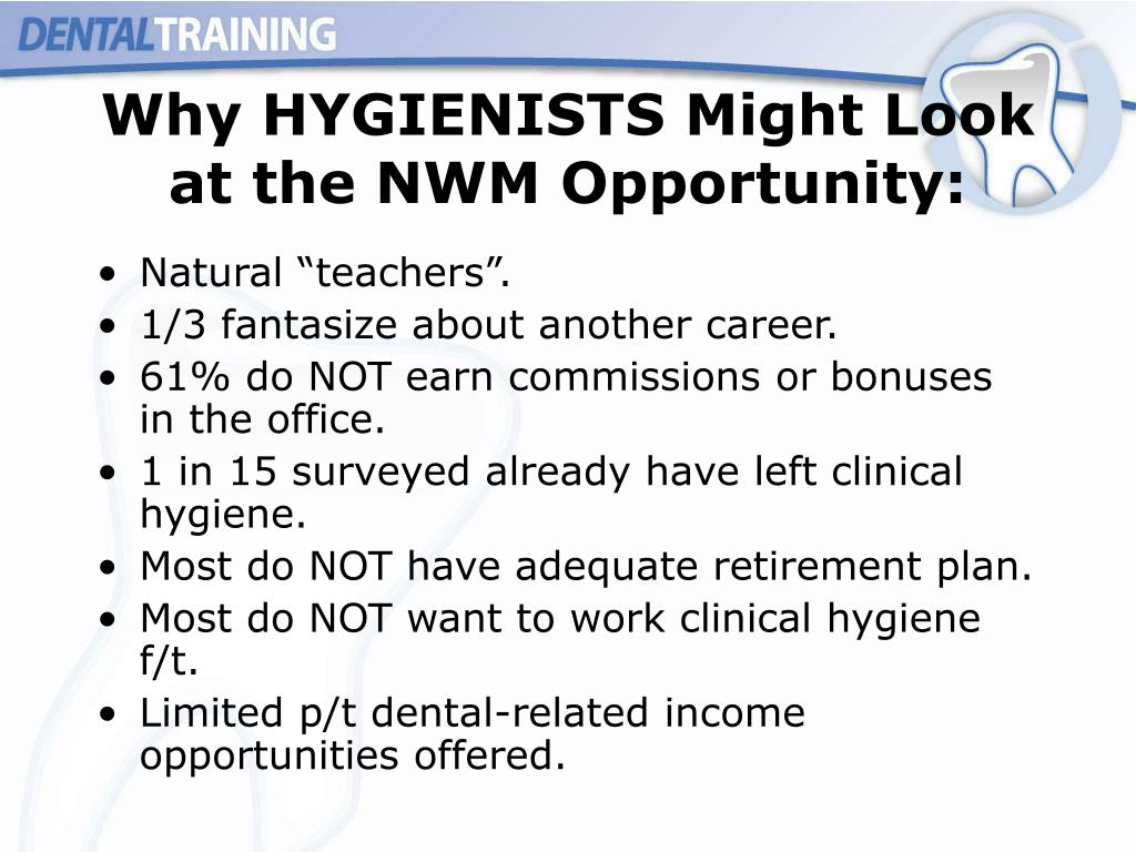 Why HYGIENISTS Might Look at the NWM Opportunity: