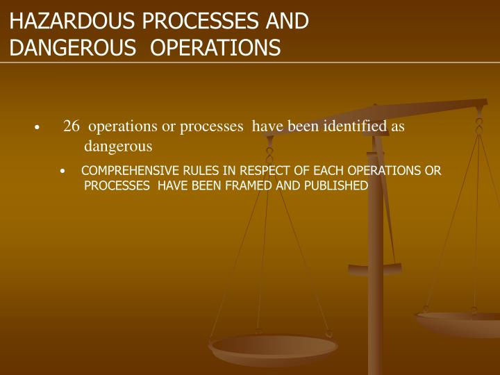 HAZARDOUS PROCESSES AND DANGEROUS  OPERATIONS