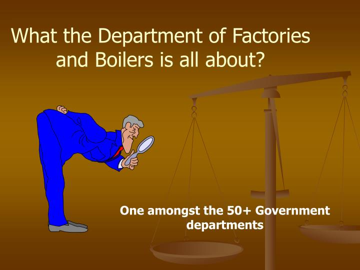 What the Department of Factories and Boilers is all about?