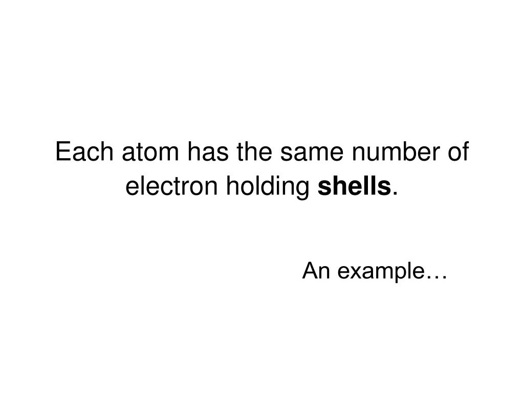Each atom has the same number of electron holding