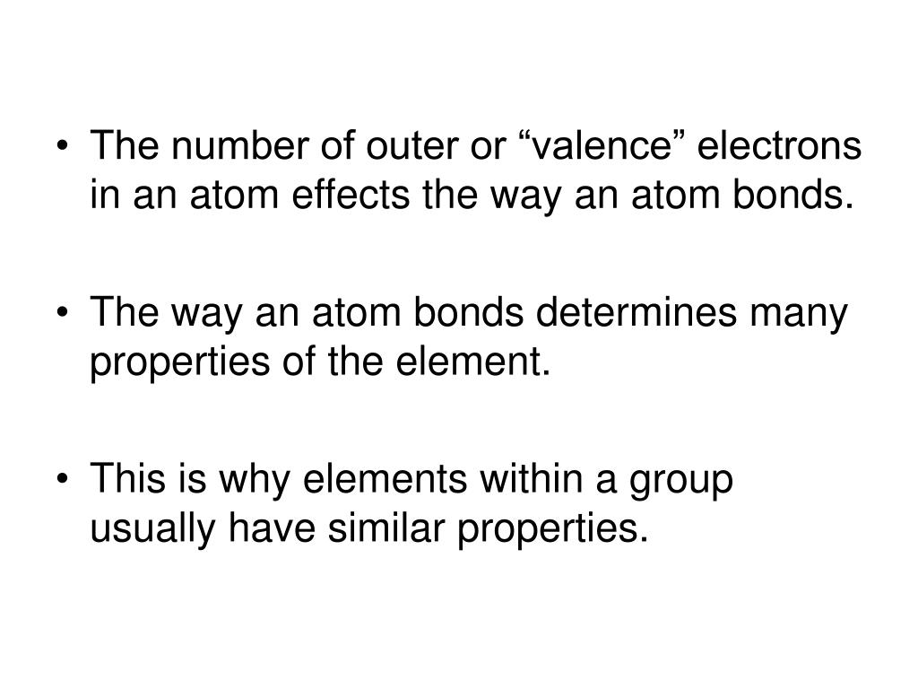"The number of outer or ""valence"" electrons in an atom effects the way an atom bonds."