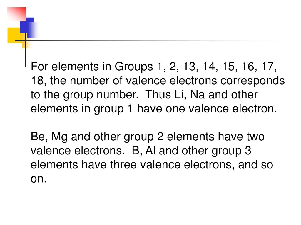 For elements in Groups 1, 2, 13, 14, 15, 16, 17, 18, the number of valence electrons corresponds to the group number. Thus Li, Na and other elements in group 1 have one valence electron.