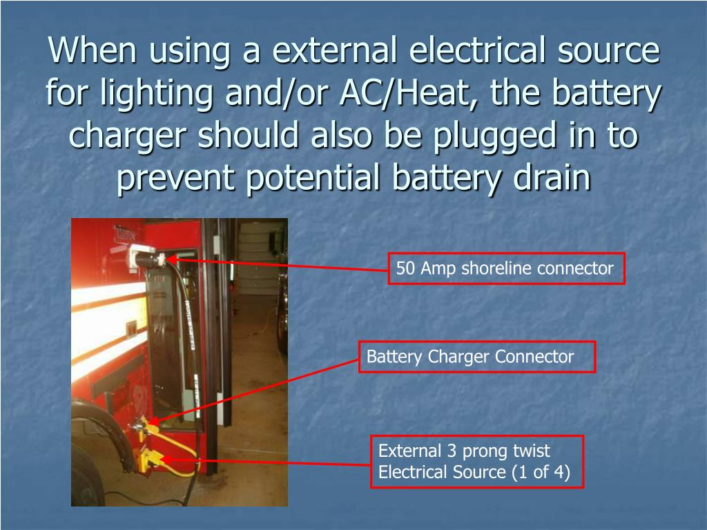 When using a external electrical source for lighting and/or AC/Heat, the battery charger should also be plugged in to prevent potential battery drain