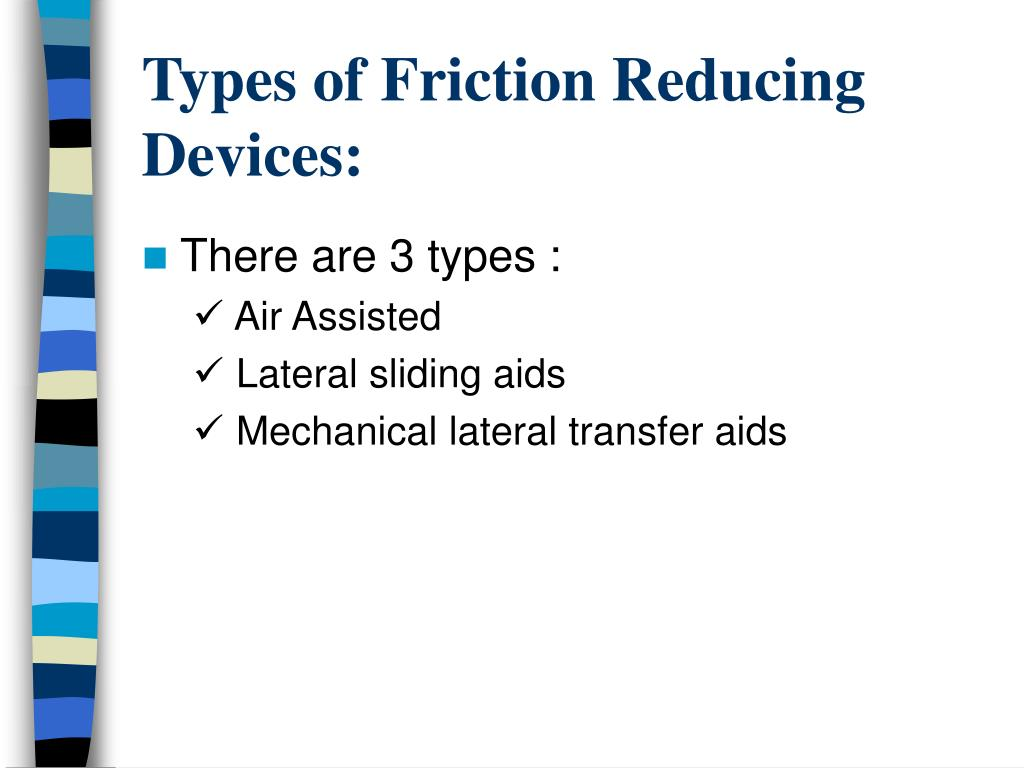 Types of Friction Reducing Devices: