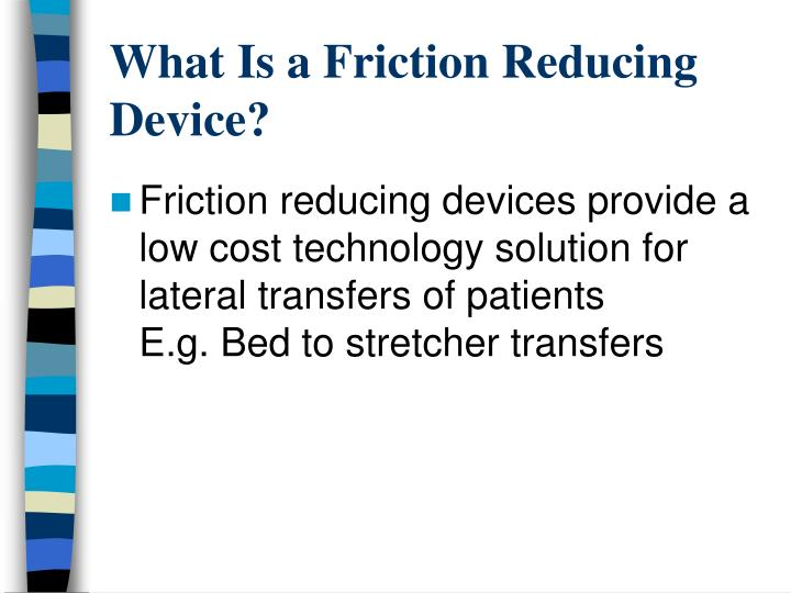 What is a friction reducing device