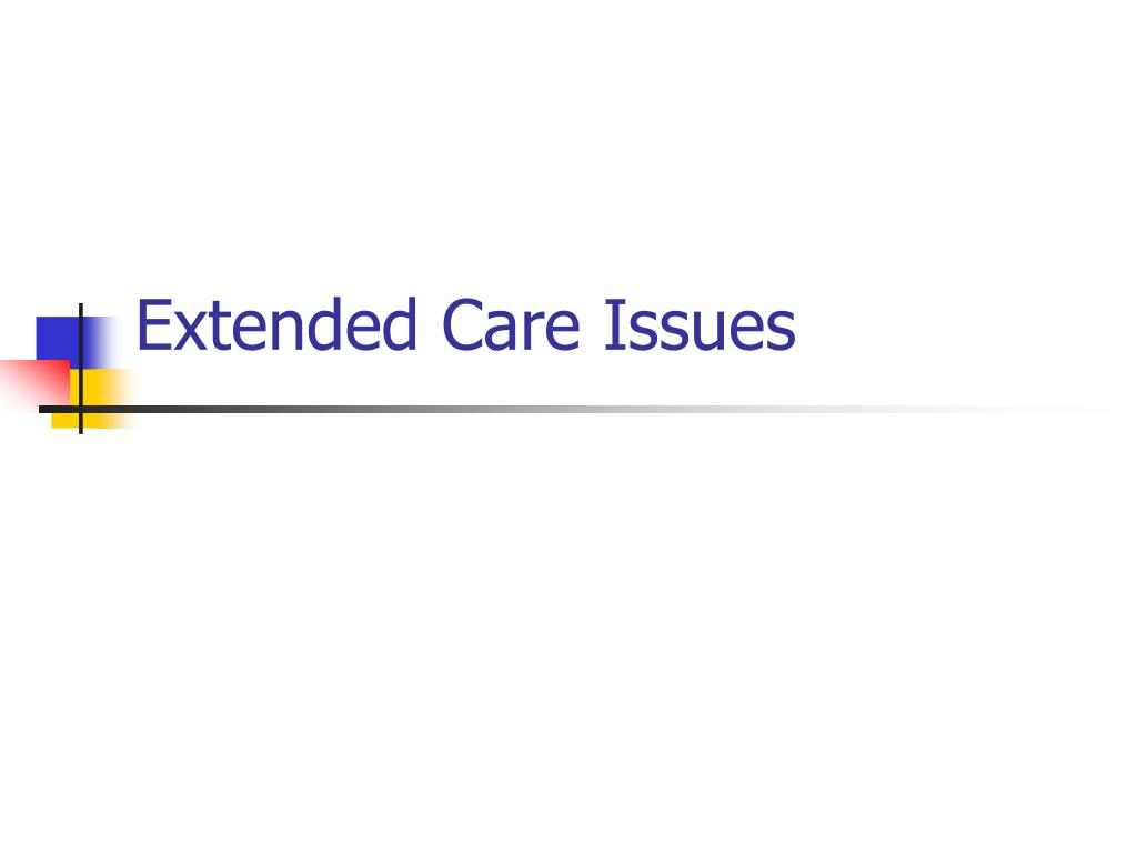 Extended Care Issues