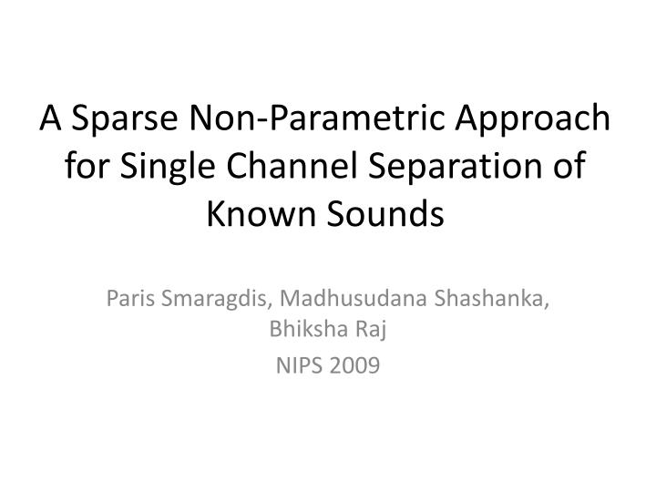 A sparse non parametric approach for single channel separation of known sounds