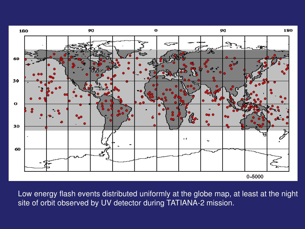 Low energy flash events distributed uniformly at the globe map, at least at the night site of orbit observed by UV detector during TATIANA-2 mission.