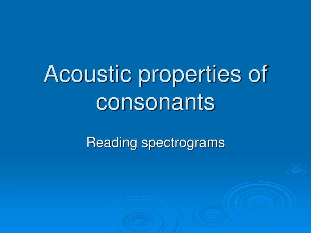 Acoustic properties of consonants