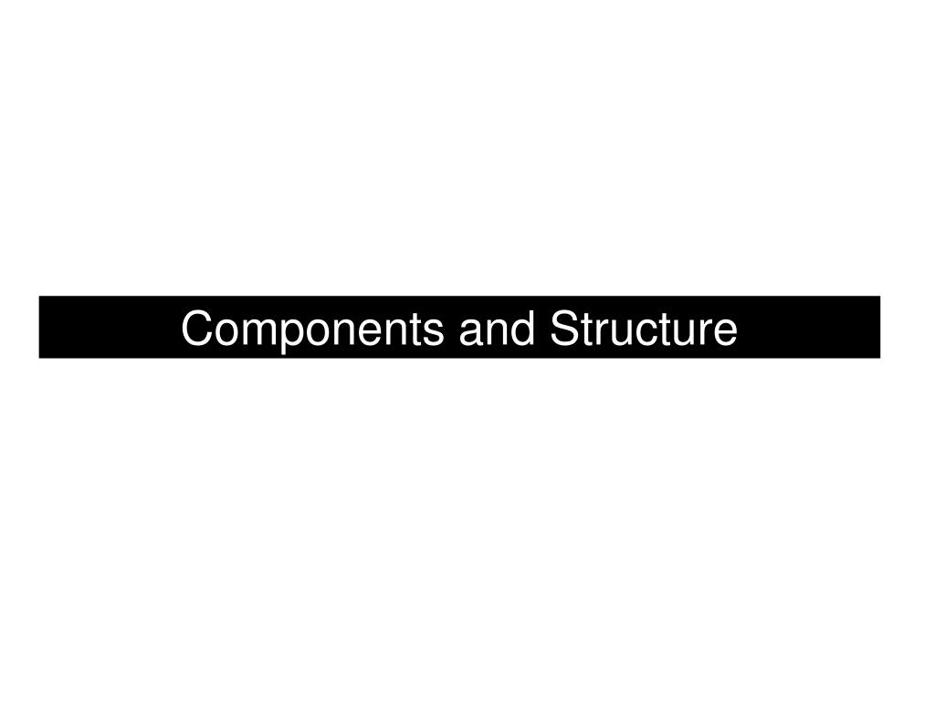 Components and Structure