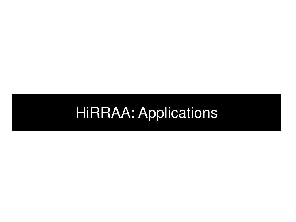 HiRRAA: Applications