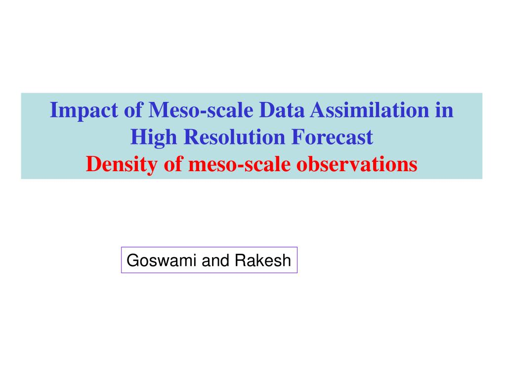 Impact of Meso-scale Data Assimilation in High Resolution Forecast