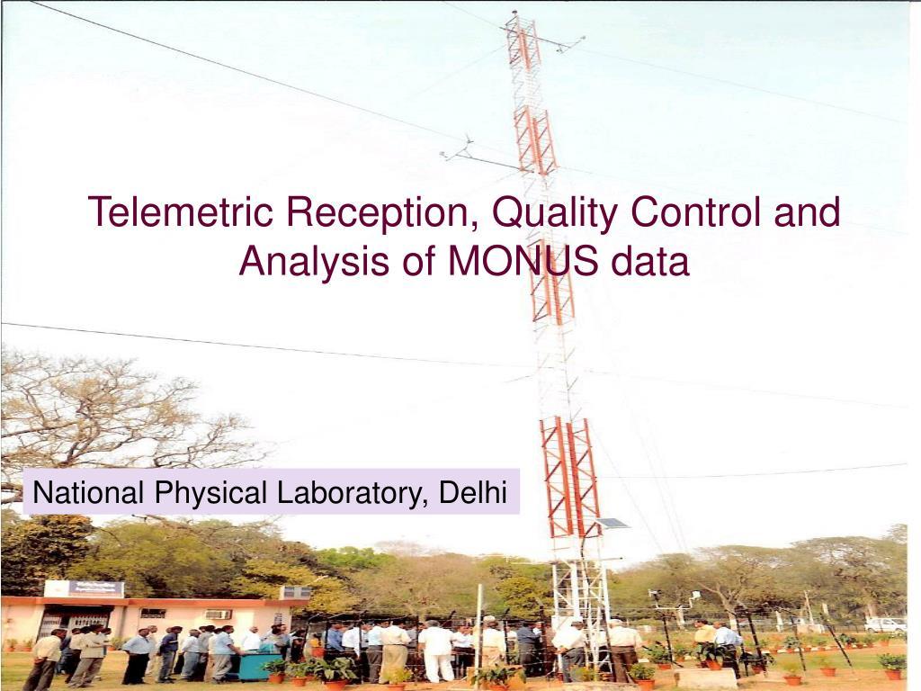 Telemetric Reception, Quality Control and Analysis of MONUS data