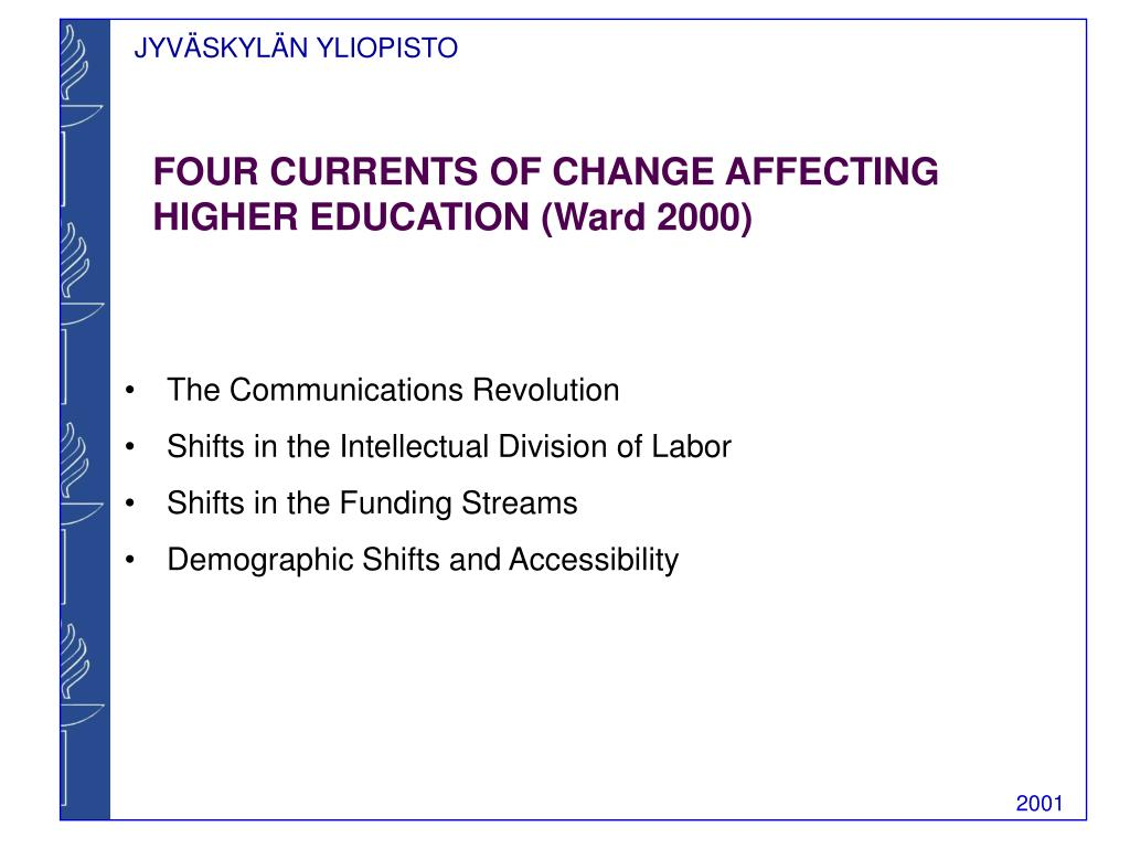 FOUR CURRENTS OF CHANGE AFFECTING HIGHER EDUCATION (Ward 2000)