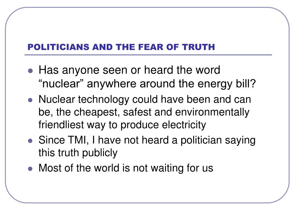 POLITICIANS AND THE FEAR OF TRUTH