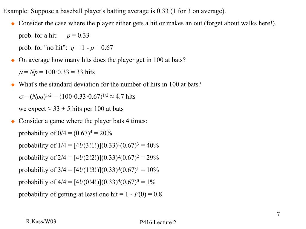 Example: Suppose a baseball player's batting average is 0.33 (1 for 3 on average).
