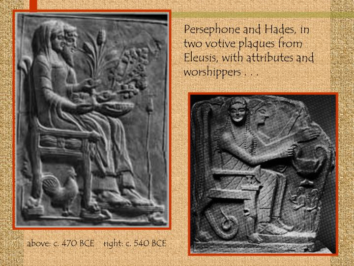 Persephone and Hades, in two votive plaques from Eleusis, with attributes and worshippers . . .