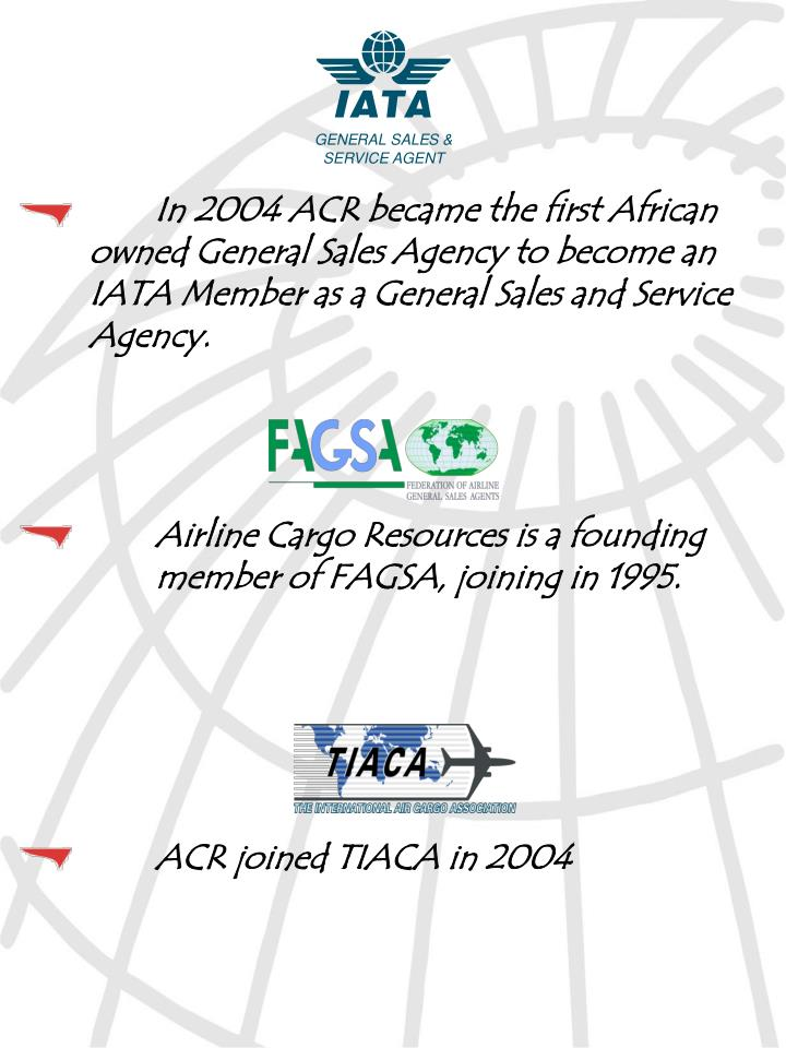 In 2004 ACR became the first African owned General Sales Agency to become an IATA Member as a General Sales and Service Agency.