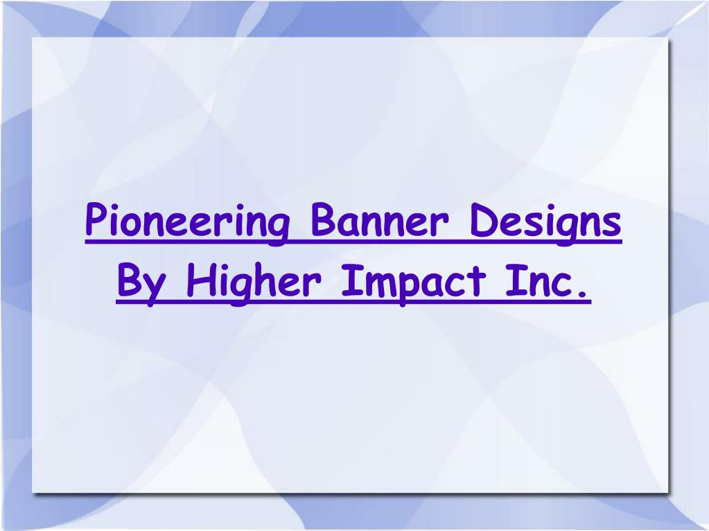 Pioneering Banner Designs By Higher Impact Inc.