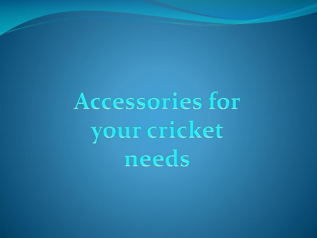 Accessories for your cricket needs