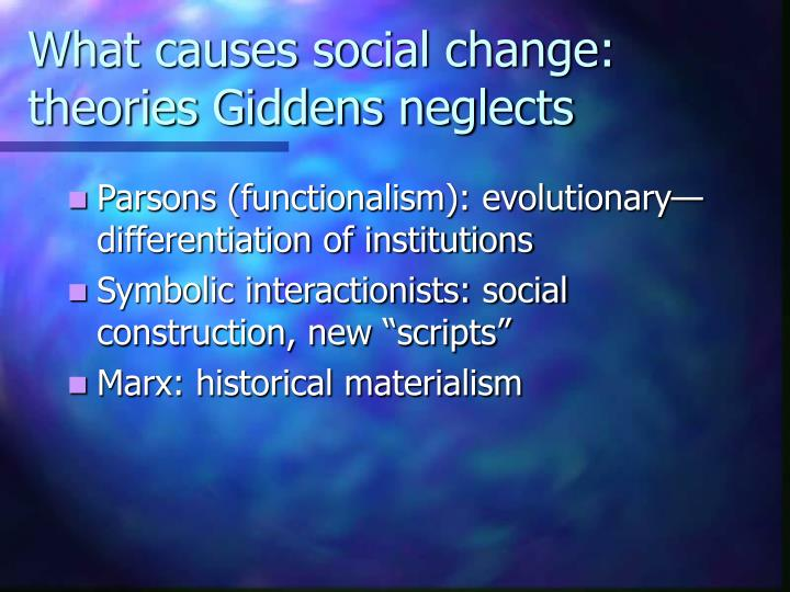 What causes social change: theories Giddens neglects