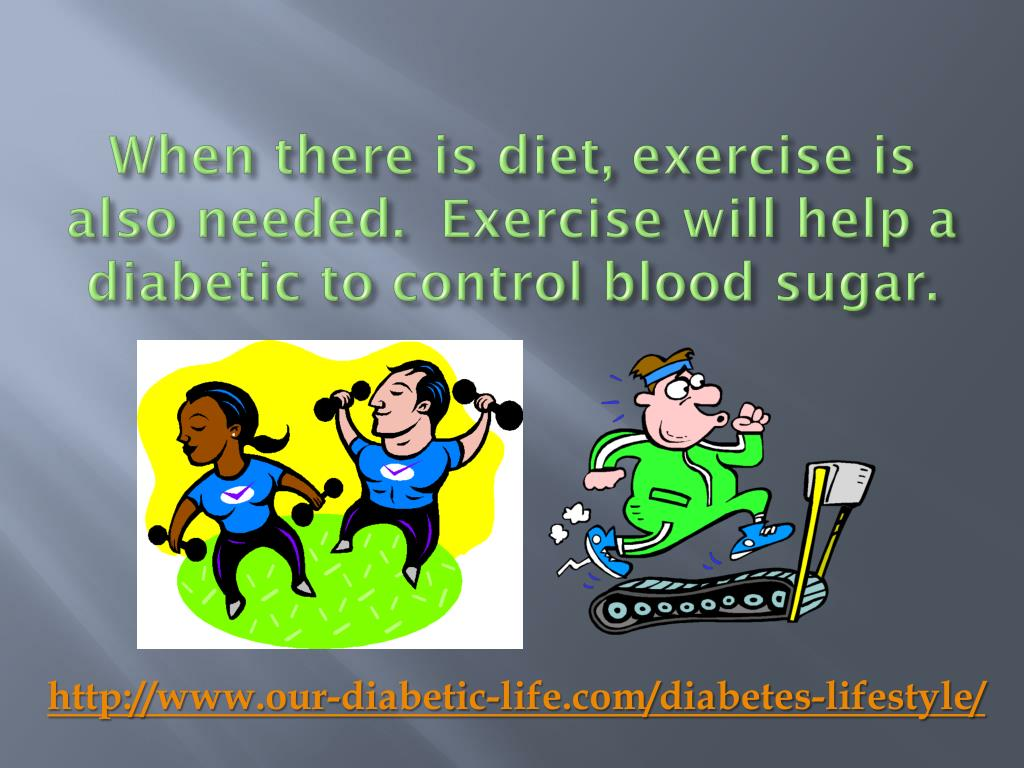 When there is diet, exercise is also needed.  Exercise will help a