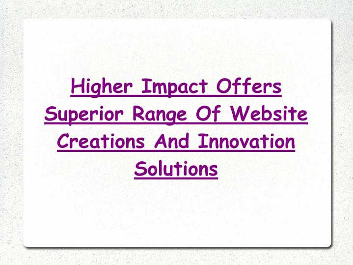 Higher Impact Offers Superior Range Of Website Creations And Innovation Solutions